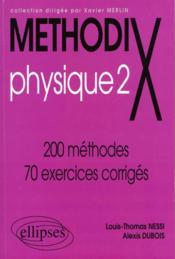 MethodiX ; physique 2 ; 200 méthodes, 100 exercices corrigés - Couverture - Format classique