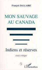 Mon Sauvage Au Canada ; Indiens Et Reserves ; Essai Critique - Intérieur - Format classique