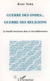 Guerre Des Ondes... Guerre Des Religions ; La Bataille Hertzienne Dans Le Ciel Mediteraneen - Intérieur - Format classique
