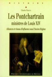 Les pontchartrain, ministres de louis xiv. alliances et réseau d'influence sous l'ancien régime - Couverture - Format classique