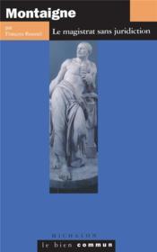 Montaigne ; le magistrat sans juridiction - Couverture - Format classique