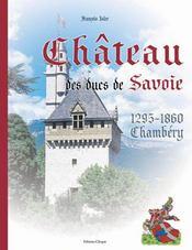 Le château des ducs de savoie ; chambéry (1295-1860) - Intérieur - Format classique