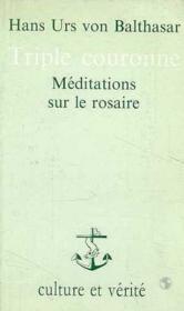 Triple Couronne Meditations Sur Le Rosaire Le Salut Du Monde Dans La Priere Mariale - Couverture - Format classique