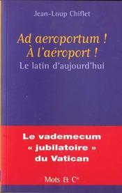 Ad aeroportum ! a l'aeroport ! : le latin d'aujourd'hui - Intérieur - Format classique