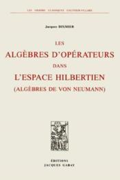 Les Algebres D'Operateurs Dans L'Espace Hilbertien (Algebres De Von Neumann) - Couverture - Format classique