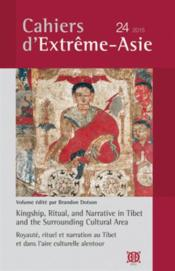 Vente livre :  CAHIERS D'EXTREME ASIE N.24 ; kingship, ritual, and narrative in Tibet  - Brandon Dotson Eds.