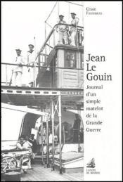Jean le Gouin ; journal d'un simple matelot de la Grande Guerre - Couverture - Format classique