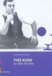 Yves Klein, au-delà du bleu - Couverture - Format classique