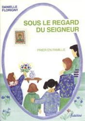 Sous Le Regard Du Seigneur. Prier En Famille - Couverture - Format classique