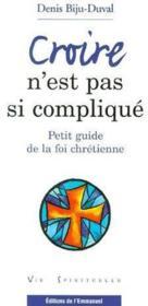 Croire n'est pas si compliqué ; petit guide de la foi chrétienne - Couverture - Format classique