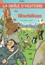 La drole d'histoire du morbihan ; des origines a nos jours - Couverture - Format classique