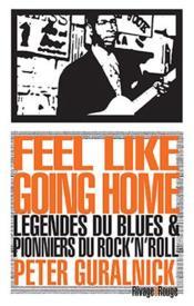 Feel like going home ; légendes du blues et pionniers du rock'n'roll - Couverture - Format classique