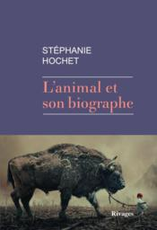 Vente livre :  L'animal et son biographe  - Stephanie Hochet