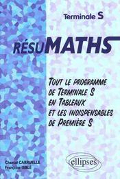 Resumaths Tout Le Programme De Terminale S En Tableaux Et Les Indispensables De Premiere S - Intérieur - Format classique