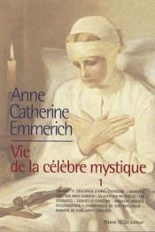 La vie d'Anne-Catherine Emmerich ; vie de la célèbre mystique t.1 - Couverture - Format classique
