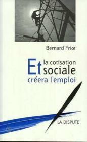 Et La Cotisation Sociale Creera L Emploi - Couverture - Format classique