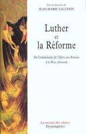 Luther et la reforme ; de commentaire de l'epitre aux romains a la messe allemande - Intérieur - Format classique