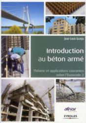 Introduction au béton armé ; théorie et applications courante selon l'Eurocode 2 - Couverture - Format classique