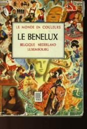 Le Monde En Couleurs - Le Benelux - La Belgique - Nederland - Luxembourg - Couverture - Format classique