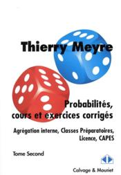 Vente  Probabilites  cours et exercices corriges  tome second - agregation interne  classes preparatoires  - Thierry Meyre