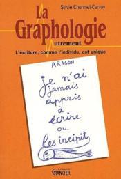 La graphologie autrement ; l'écriture, comme l'individu, est unique - Couverture - Format classique
