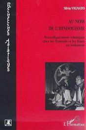 Au Nom De L'Hindouisme ; Reconfigurations Ethniques Chez Les Tamouls Et Les Karo En Indonesie - Intérieur - Format classique