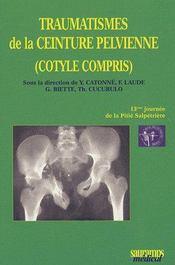 Traumatismes de la ceinture pelvienne (cotyle compris) ; 13ème journée de la pitié salpétrière - Couverture - Format classique
