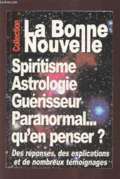 La bonne nouvelle ; spiritisme, astrologie, guérisseur, paranormal ; qu'en penser ? - Couverture - Format classique