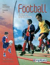 École de football ; éveil et initiation ; 140 séances pour les débutants, poussins, benjamins - Intérieur - Format classique