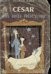 CESAR VOUS AUREZ VOTRE CRIME. ( She shall have Murder ) . - Couverture - Format classique