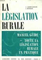 La Legislation Rurale. Manuel Guide. - Couverture - Format classique
