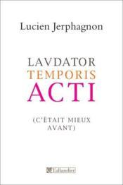 Lavdator temporis acti ; (c'était mieux avant) - Couverture - Format classique