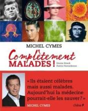 Complètement malades !  - Patrice Romedenne - Emma Strack - Michel Cymes