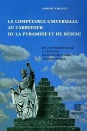 La compétence universelle au carrefour de la pyramide et du réseau ; de l'expérience belge à l'exigence d'une justice pénale transnationale - Couverture - Format classique