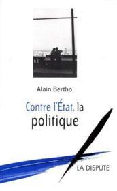 Contre L'Etat, La Politique - Couverture - Format classique