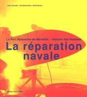 La réparation navale ; le port autonome de Marseille ; histoire des hommes - Couverture - Format classique