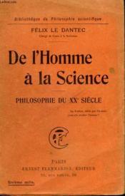 DE L'HOMME A LA SCIENCE. PHILOSOPHIE DU XXeme SIECLE. COLLECTION : BIBLIOTHEQUE DE PHILOSOPHIE SCIENTIFIQUE. - Couverture - Format classique