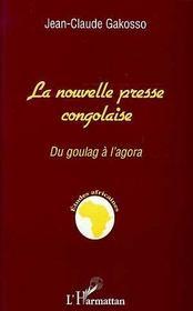 La Nouvelle Presse Congolaise : Du Goulag A L'Agora - Intérieur - Format classique