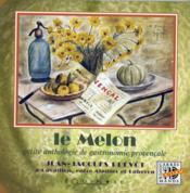 Le melon ; petite anthologie de gastronomie provençale - Couverture - Format classique