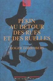 Pekin Au Detour Des Rues Et Des Ruelles ; Quarante Trajets Pour S'Egarer - Intérieur - Format classique