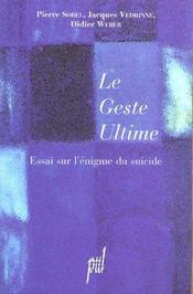 Les Gestes Ultimes ; Essai Sur L'Enigme Du Sucide - Intérieur - Format classique