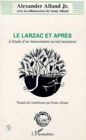 Le Larzac Et Apres ; L'Etude D'Un Mouvement Social Novateur - Intérieur - Format classique