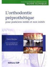 L'Orthodontie Preprothetique Pour Praticiens Inities Et Non Inities - Couverture - Format classique