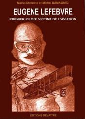 Eugène Lefebvre ; premier pilote victime de l'aviation - Couverture - Format classique