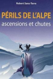 Périls de l'Alpe ; ascensions et chutes - Couverture - Format classique