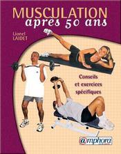 Musculation Apres 50 Ans ; Conseils Et Exercices Specifiques - Intérieur - Format classique