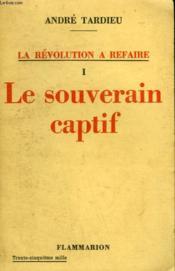 La Revolution A Refaire. Tome 1 : Le Souverain Captif. - Couverture - Format classique