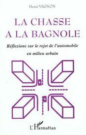 La Chasse A La Bagnole ; Reflexions Sur Le Rejet De L'Automobile En Milieu Urbain - Intérieur - Format classique