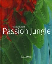 Passion jungle  - Thomas Marent