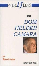 Prier 15 Jours Avec ; Dom Helder Camara - Couverture - Format classique